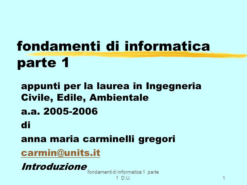 fondamenti di informatica 1 parte 1 D.U.32 Importanza base 2 zCome già indicato (repetita juvant) l' elaboratore elettronico per elaborare informazioni dispone di 2 soli simboli ossia di 0 e 1; zogni informazione diventa una sequenza di 0 e 1; zi valori numerici sono codificati in base 2 zEsempi: 0111 2 = 7 10, 1111 2 =15 10 zNOTA: 3 bit sono necessari e sufficienti per rappresentare la massima cifra unitaria in base 8 e 4 bit sono necessari e sufficienti per rappresentare la massima cifra unitaria in base 16.