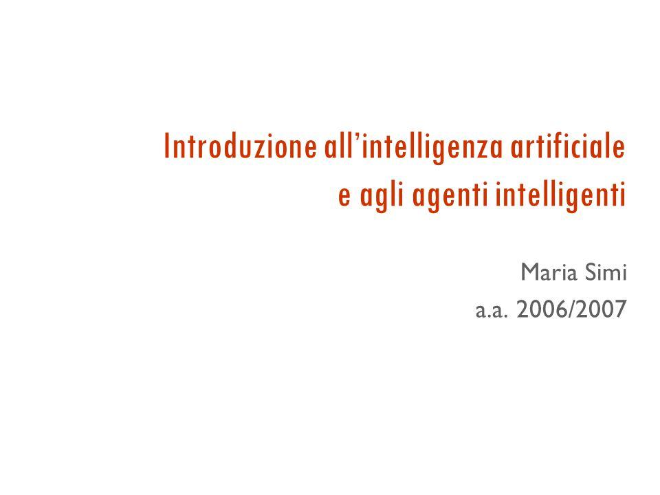 Introduzione all'intelligenza artificiale e agli agenti intelligenti Maria Simi a.a. 2006/2007