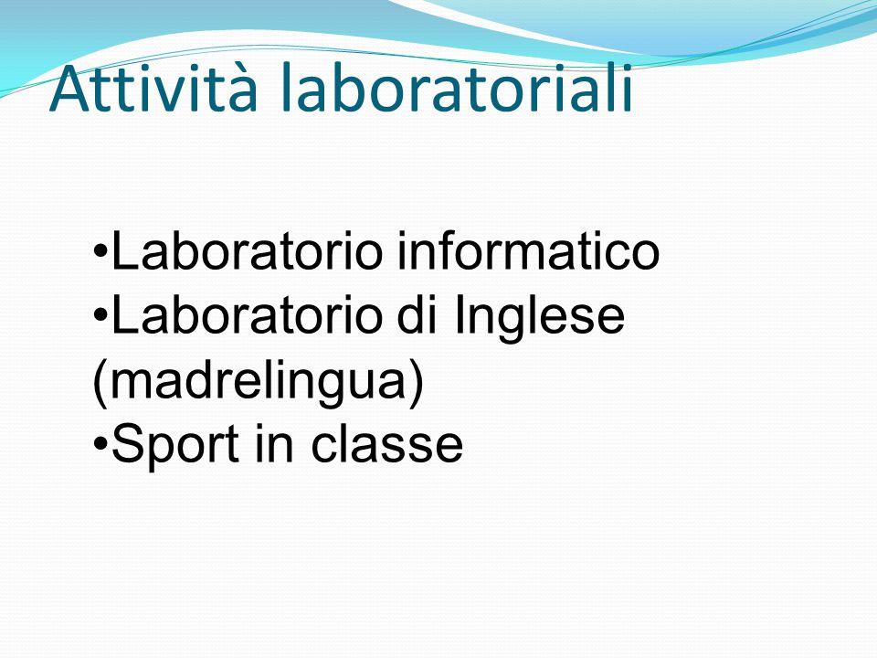 Attività laboratoriali Laboratorio informatico Laboratorio di Inglese (madrelingua) Sport in classe