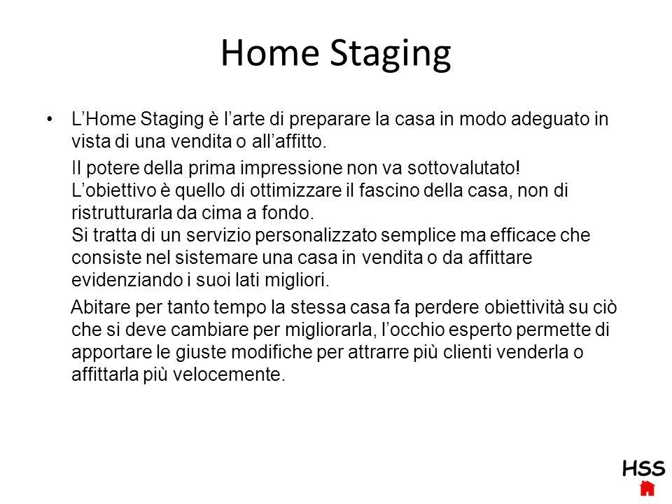 Home Staging L'Home Staging è l'arte di preparare la casa in modo adeguato in vista di una vendita o all'affitto.