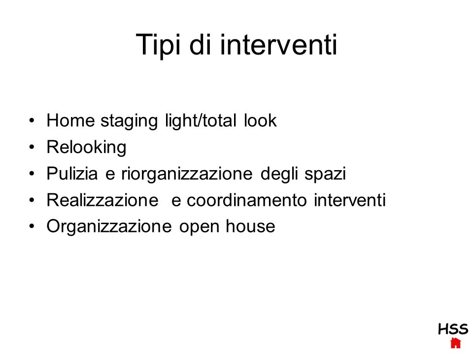 Tipi di interventi Home staging light/total look Relooking Pulizia e riorganizzazione degli spazi Realizzazione e coordinamento interventi Organizzazione open house