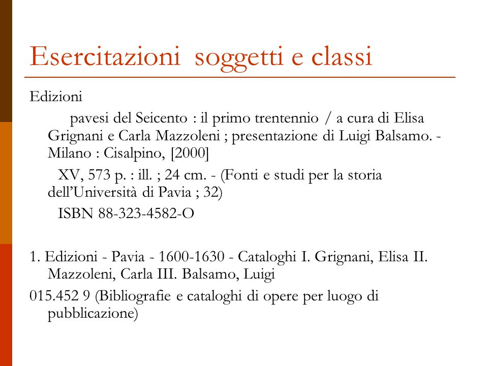 Esercitazioni soggetti e classi Edizioni pavesi del Seicento : il primo trentennio / a cura di Elisa Grignani e Carla Mazzoleni ; presentazione di Luigi Balsamo.