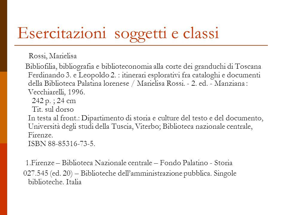 Esercitazioni soggetti e classi Rossi, Marielisa Bibliofilia, bibliografia e biblioteconomia alla corte dei granduchi di Toscana Ferdinando 3.
