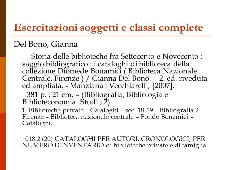 Esercitazioni soggetti e classi complete Del Bono, Gianna Storia delle biblioteche fra Settecento e Novecento : saggio bibliografico : i cataloghi di