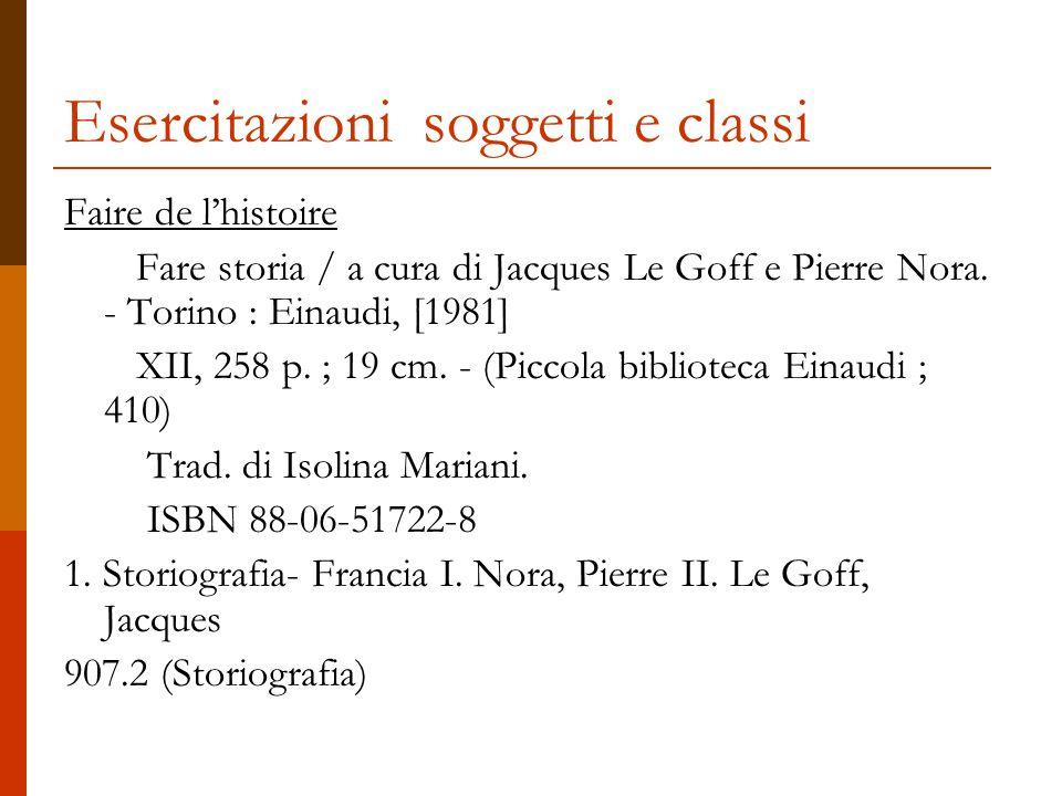Esercitazioni soggetti e classi Faire de l'histoire Fare storia / a cura di Jacques Le Goff e Pierre Nora. - Torino : Einaudi, [1981] XII, 258 p. ; 19