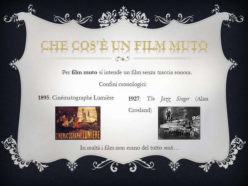 1895: Cinématographe Lumière 1927: The Jazz Singer (Alan Crosland) Confini cronologici: Per film muto si intende un film senza traccia sonora. In real