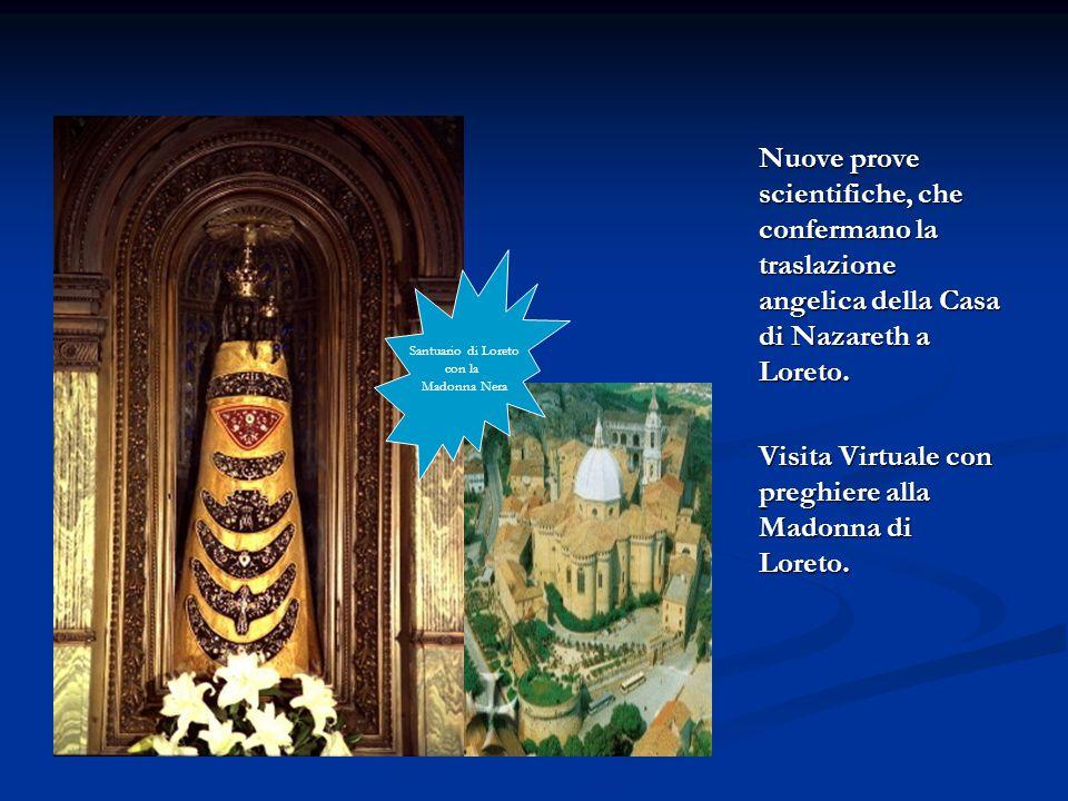 Nuove prove scientifiche, che confermano la traslazione angelica della Casa di Nazareth a Loreto.