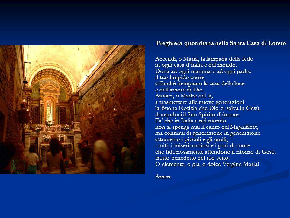Preghiera quotidiana nella Santa Casa di Loreto Accendi, o Maria, la lampada della fede in ogni casa d'Italia e del mondo. Dona ad ogni mamma e ad ogn