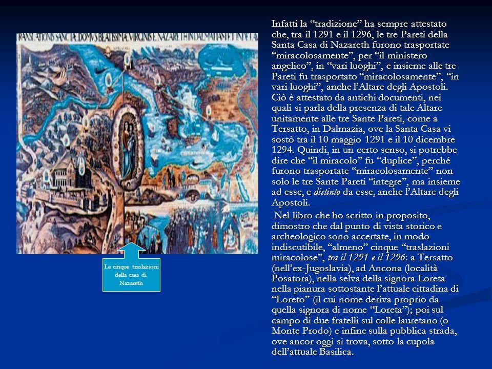 """Infatti la """"tradizione"""" ha sempre attestato che, tra il 1291 e il 1296, le tre Pareti della Santa Casa di Nazareth furono trasportate """"miracolosamente"""