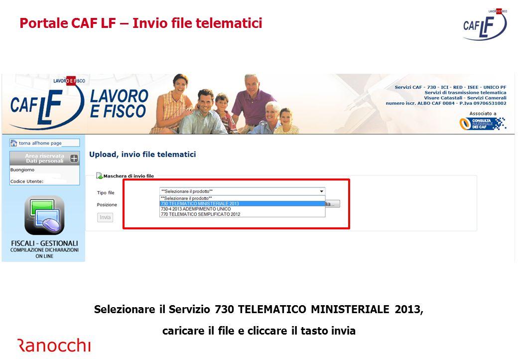 Portale CAF LF – Invio file telematici Selezionare il Servizio 730 TELEMATICO MINISTERIALE 2013, caricare il file e cliccare il tasto invia