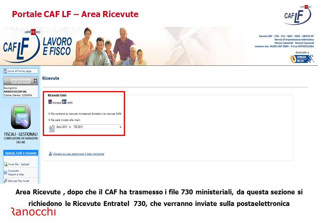 Area Ricevute, dopo che il CAF ha trasmesso i file 730 ministeriali, da questa sezione si richiedono le Ricevute Entratel 730, che verranno inviate sulla postaelettronica Portale CAF LF – Area Ricevute