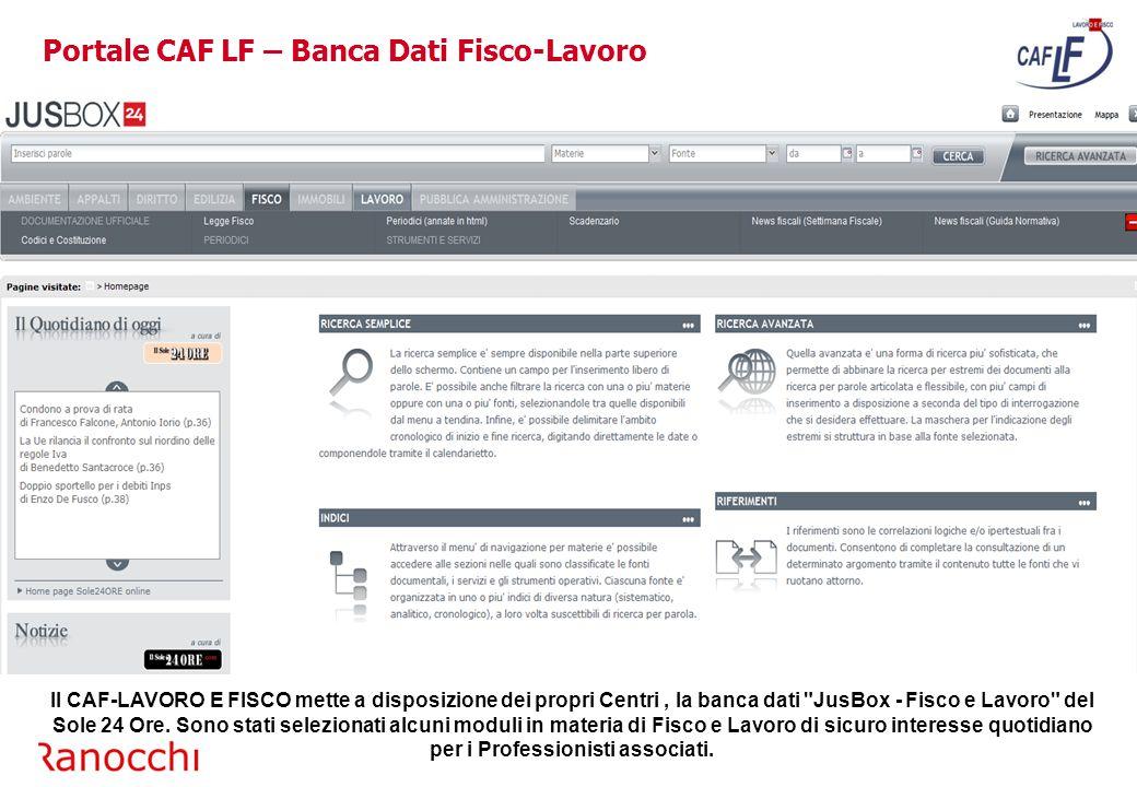 Portale CAF LF – Banca Dati Fisco-Lavoro Il CAF-LAVORO E FISCO mette a disposizione dei propri Centri, la banca dati JusBox - Fisco e Lavoro del Sole 24 Ore.