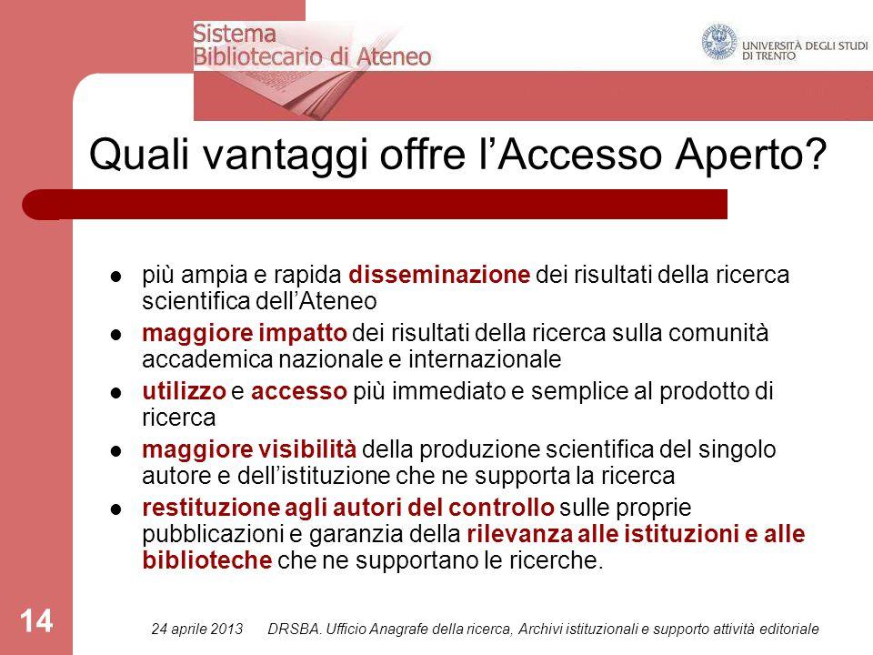 24 aprile 2013DRSBA. Ufficio Anagrafe della ricerca, Archivi istituzionali e supporto attività editoriale 14 Quali vantaggi offre l'Accesso Aperto? pi