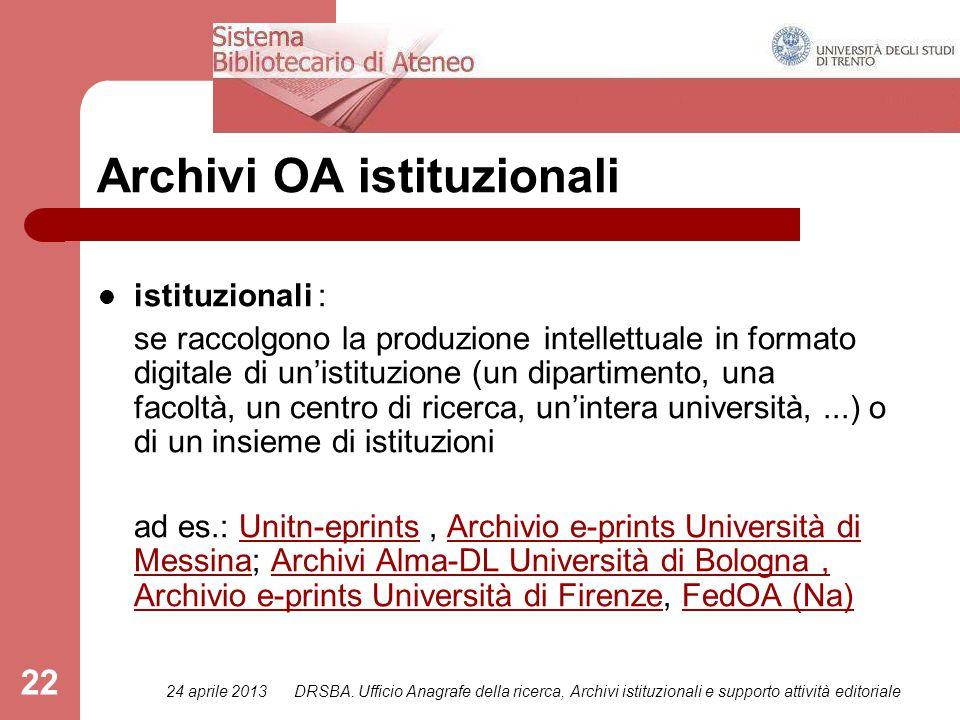 24 aprile 2013DRSBA. Ufficio Anagrafe della ricerca, Archivi istituzionali e supporto attività editoriale 22 Archivi OA istituzionali istituzionali :