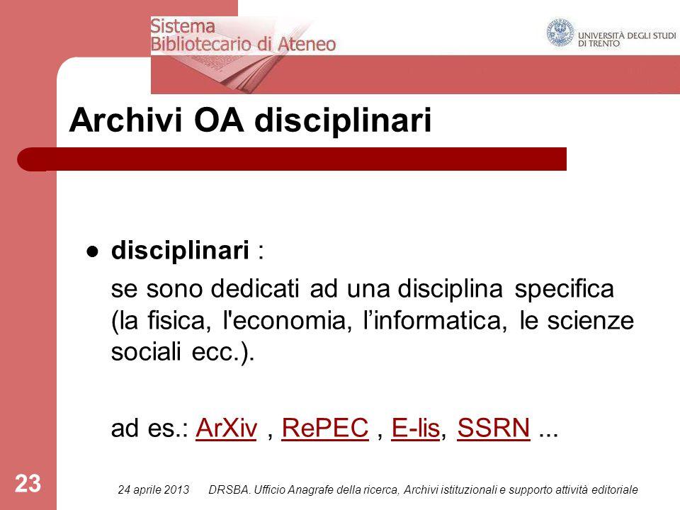 24 aprile 2013DRSBA. Ufficio Anagrafe della ricerca, Archivi istituzionali e supporto attività editoriale 23 Archivi OA disciplinari disciplinari : se