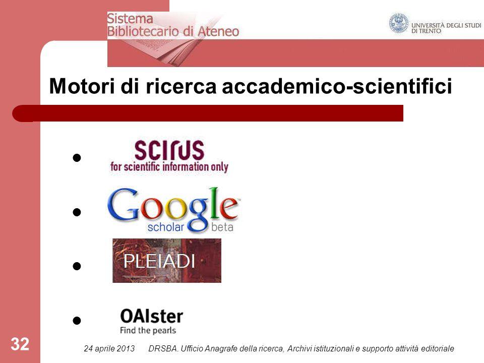 24 aprile 2013DRSBA. Ufficio Anagrafe della ricerca, Archivi istituzionali e supporto attività editoriale 32 Motori di ricerca accademico-scientifici