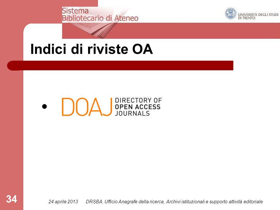 24 aprile 2013DRSBA. Ufficio Anagrafe della ricerca, Archivi istituzionali e supporto attività editoriale 34 Indici di riviste OA