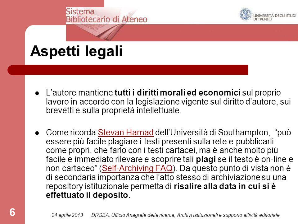 24 aprile 2013DRSBA. Ufficio Anagrafe della ricerca, Archivi istituzionali e supporto attività editoriale 6 Aspetti legali L'autore mantiene tutti i d