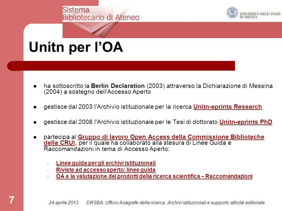 24 aprile 2013DRSBA. Ufficio Anagrafe della ricerca, Archivi istituzionali e supporto attività editoriale 7 Unitn per l'OA ha sottoscritto la Berlin D