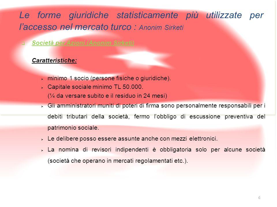 7 Le forme giuridiche statisticamente più utilizzate per l'accesso nel mercato turco : Limited Sirketi  Società a responsabilità Limitata (Limited Sirketi) Caratteristiche:  l numero minimo dei soci è di 1 (persone fisiche o giuridiche).