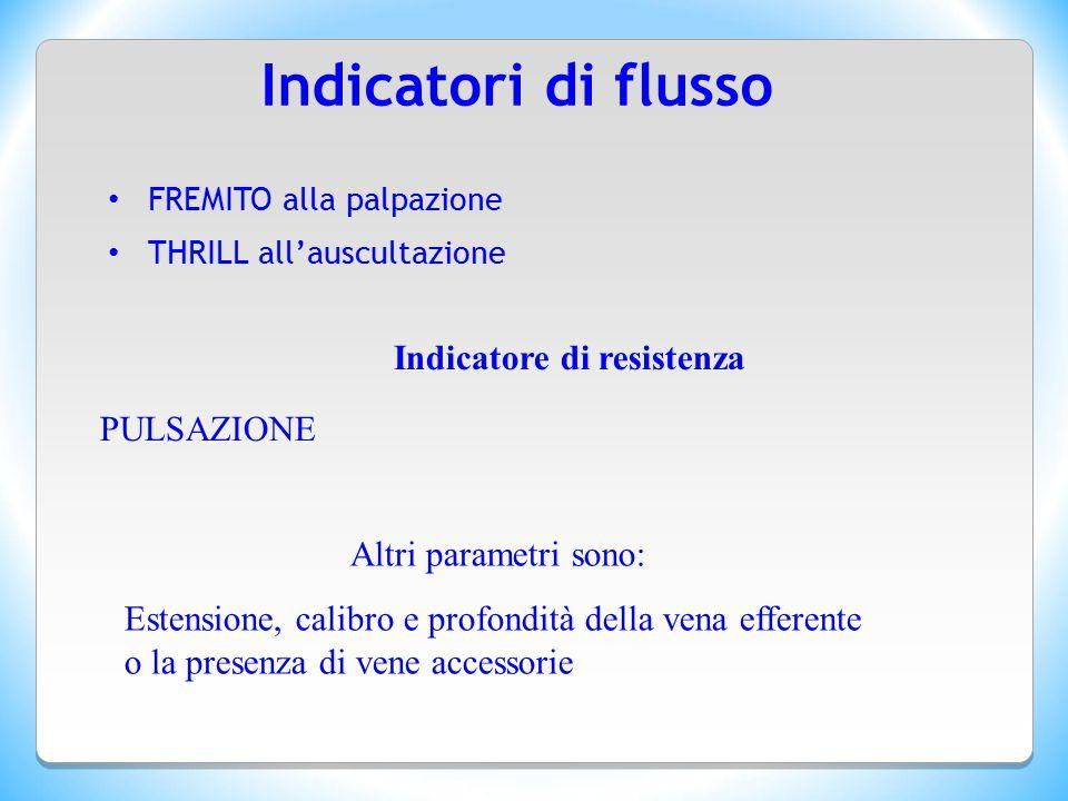 Indicatori di flusso FREMITO alla palpazione THRILL all'auscultazione Indicatore di resistenza PULSAZIONE Altri parametri sono: Estensione, calibro e