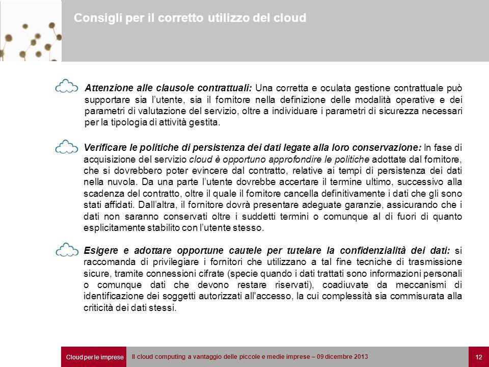 Cloud per le imprese 12 Il cloud computing a vantaggio delle piccole e medie imprese – 09 dicembre 2013 Consigli per il corretto utilizzo del cloud At