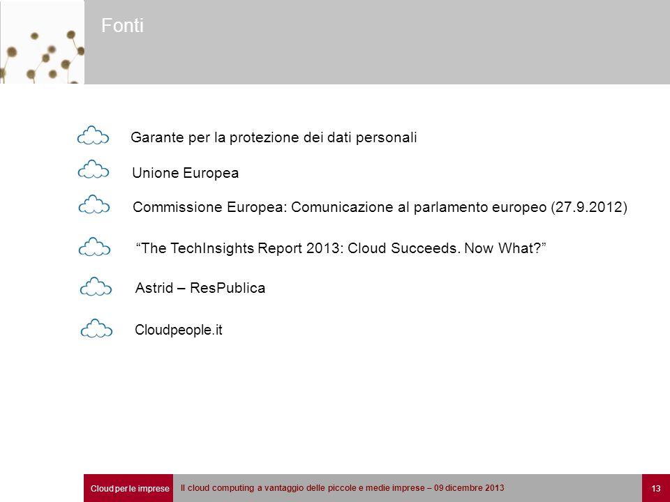 Cloud per le imprese 13 Il cloud computing a vantaggio delle piccole e medie imprese – 09 dicembre 2013 Fonti Garante per la protezione dei dati personali Astrid – ResPublica Unione Europea The TechInsights Report 2013: Cloud Succeeds.