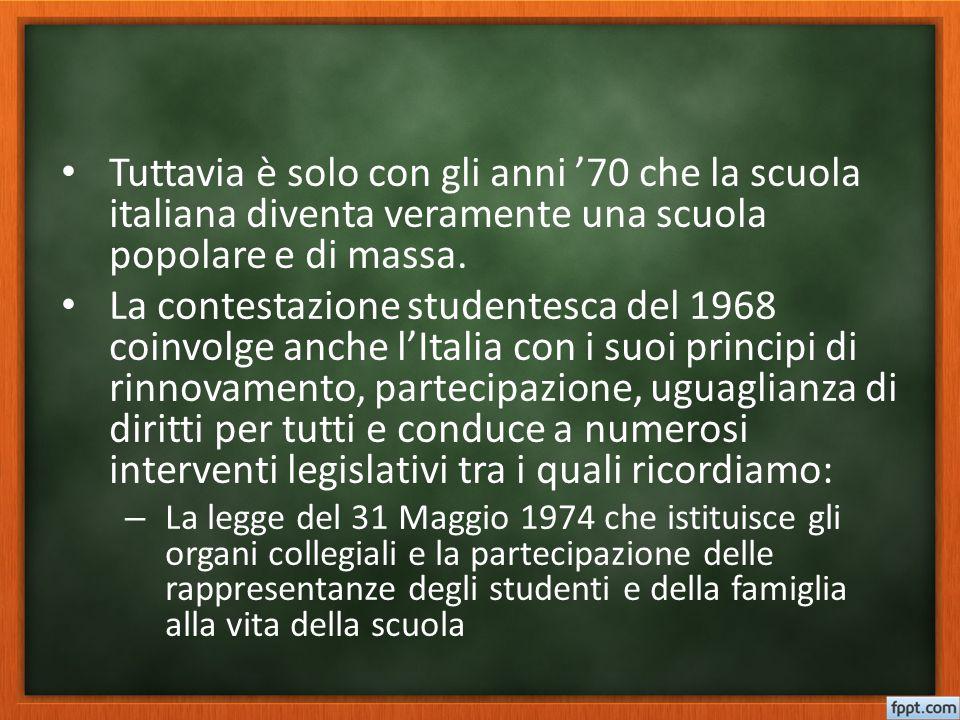 Tuttavia è solo con gli anni '70 che la scuola italiana diventa veramente una scuola popolare e di massa. La contestazione studentesca del 1968 coinvo