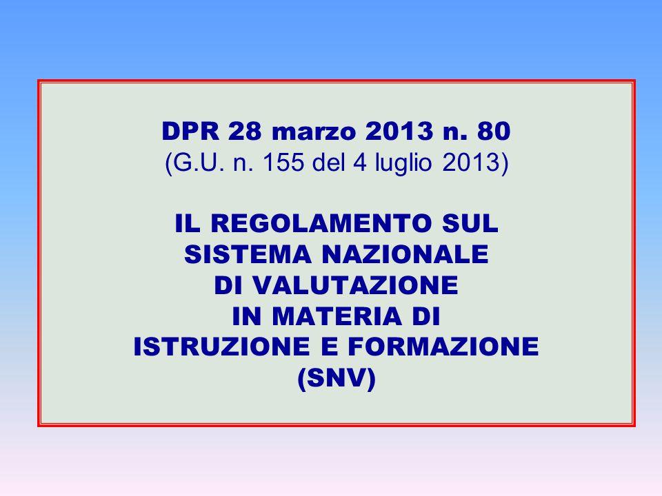 DPR 28 marzo 2013 n. 80 (G.U. n. 155 del 4 luglio 2013) IL REGOLAMENTO SUL SISTEMA NAZIONALE DI VALUTAZIONE IN MATERIA DI ISTRUZIONE E FORMAZIONE (SNV