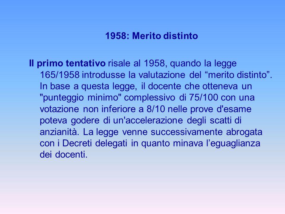 """1958: Merito distinto Il primo tentativo risale al 1958, quando la legge 165/1958 introdusse la valutazione del """"merito distinto"""". In base a questa le"""