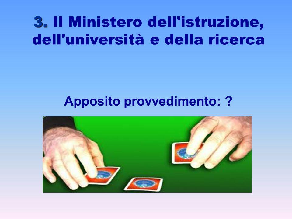 3. 3. Il Ministero dell'istruzione, dell'università e della ricerca Apposito provvedimento: ?