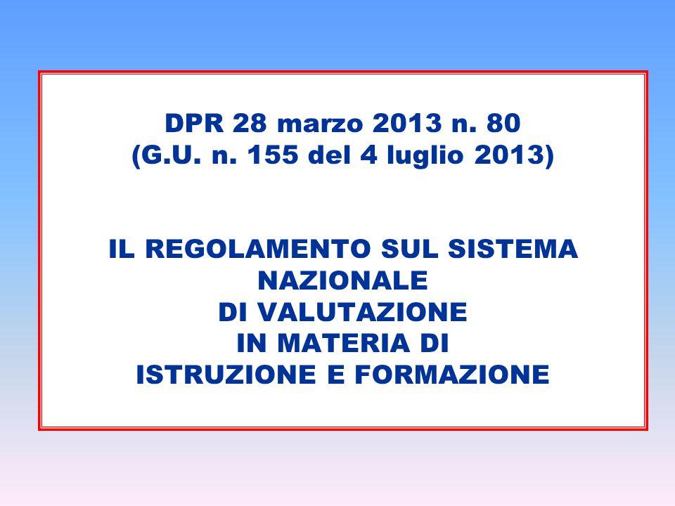 DPR 28 marzo 2013 n. 80 (G.U. n. 155 del 4 luglio 2013) IL REGOLAMENTO SUL SISTEMA NAZIONALE DI VALUTAZIONE IN MATERIA DI ISTRUZIONE E FORMAZIONE