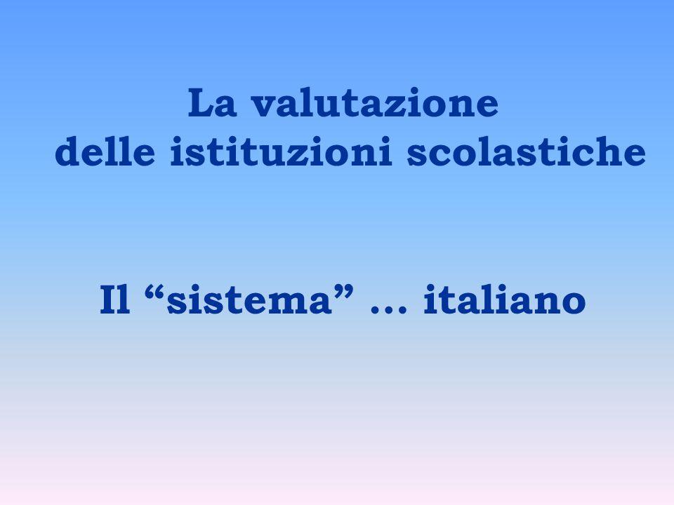 """La valutazione delle istituzioni scolastiche Il """"sistema"""" … italiano"""