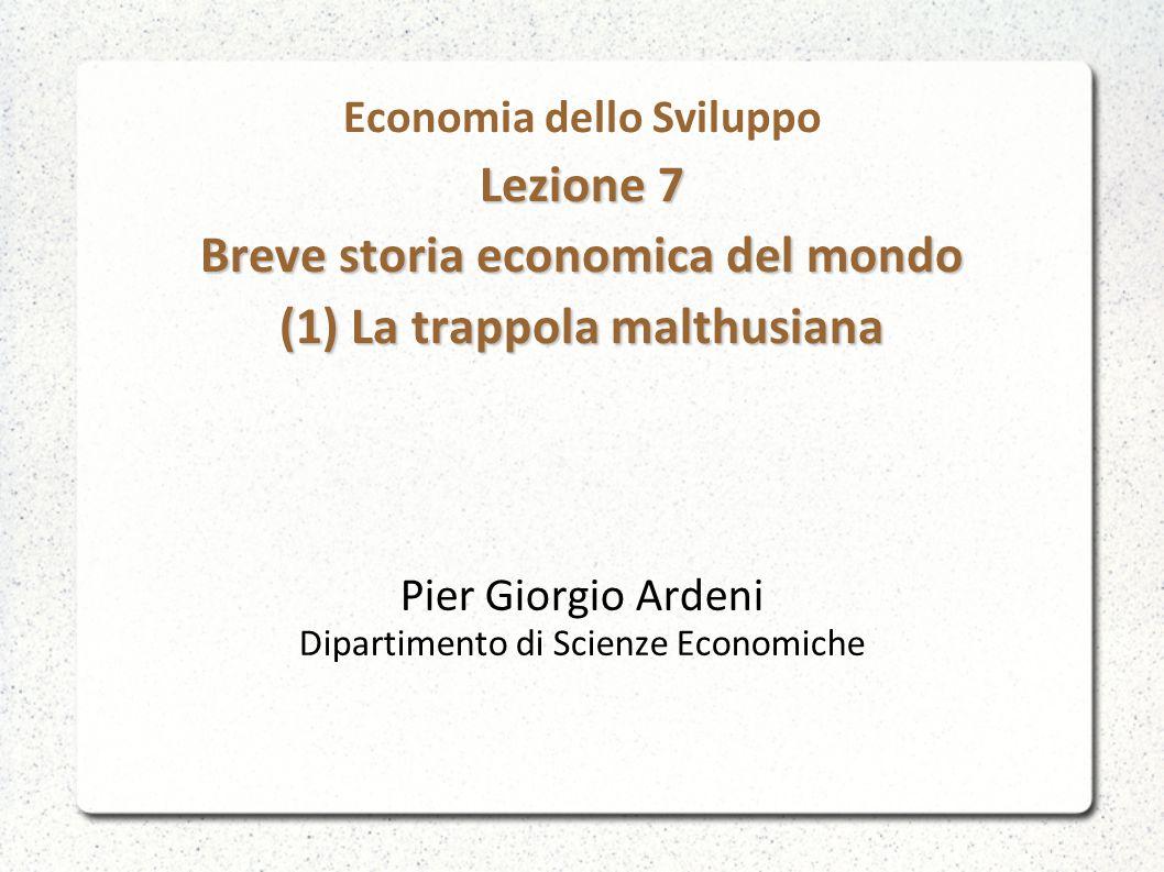 Lezione 7 Breve storia economica del mondo (1) La trappola malthusiana Economia dello Sviluppo Lezione 7 Breve storia economica del mondo (1) La trapp