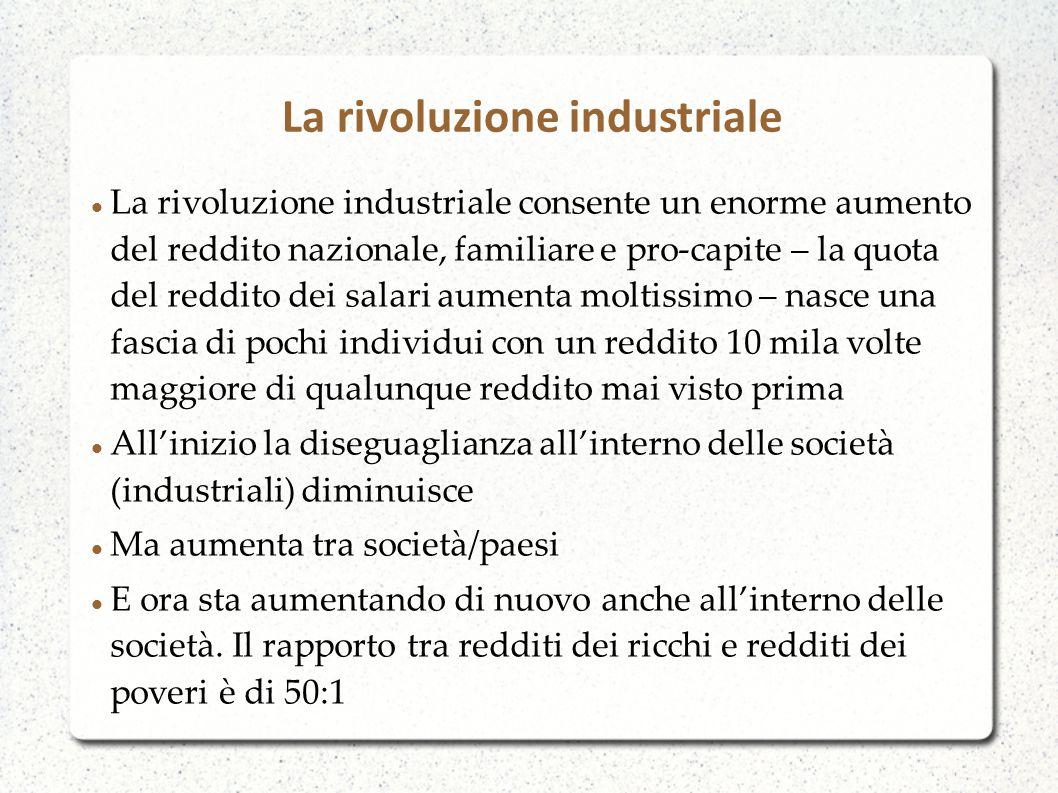 La rivoluzione industriale consente un enorme aumento del reddito nazionale, familiare e pro-capite – la quota del reddito dei salari aumenta moltissi