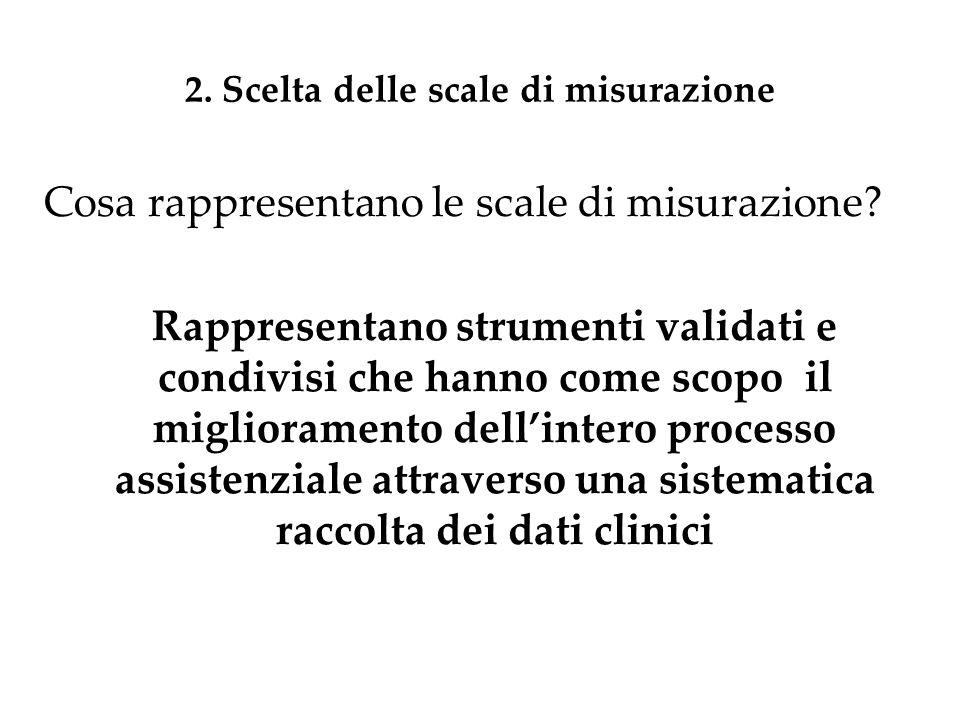 2. Scelta delle scale di misurazione Cosa rappresentano le scale di misurazione? Rappresentano strumenti validati e condivisi che hanno come scopo il