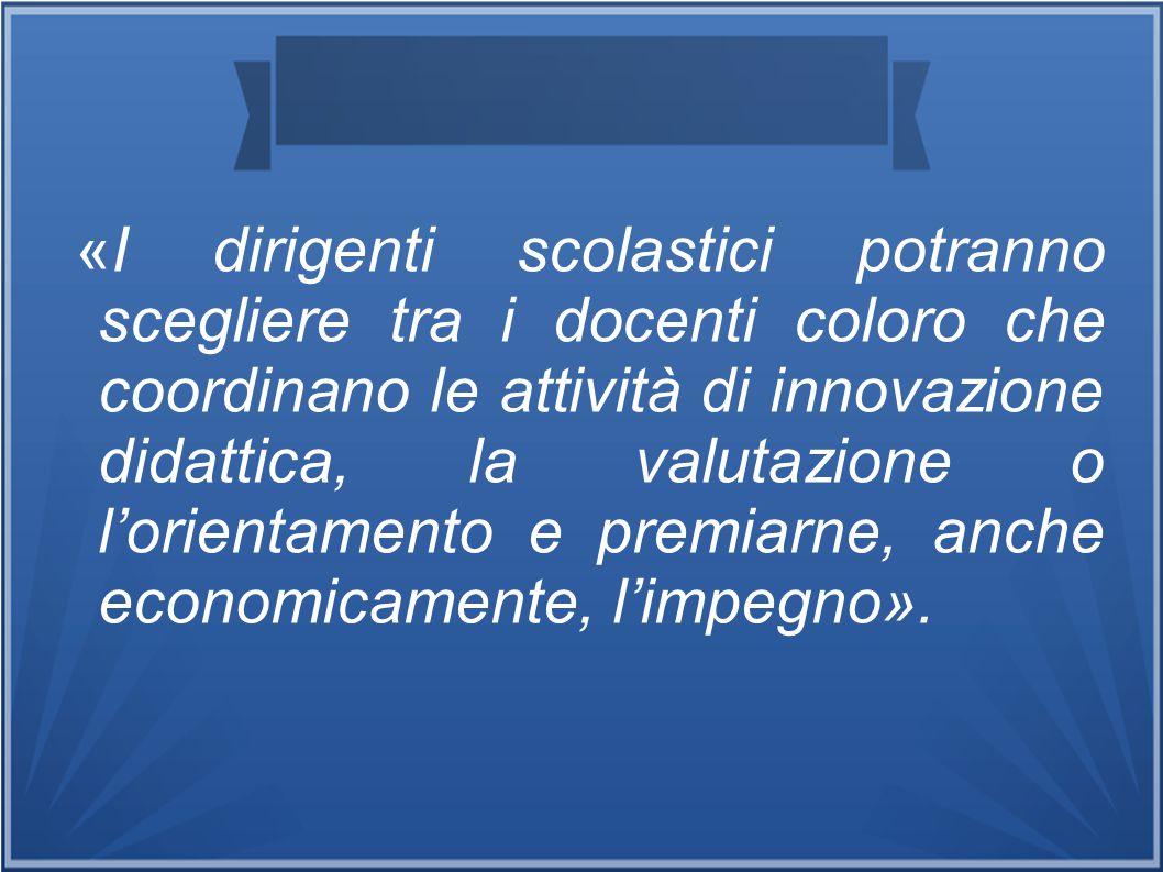 «I dirigenti scolastici potranno scegliere tra i docenti coloro che coordinano le attività di innovazione didattica, la valutazione o l'orientamento e
