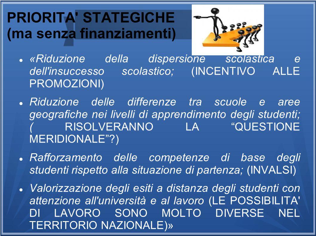 PRIORITA' STATEGICHE (ma senza finanziamenti) «Riduzione della dispersione scolastica e dell'insuccesso scolastico; (INCENTIVO ALLE PROMOZIONI) Riduzi