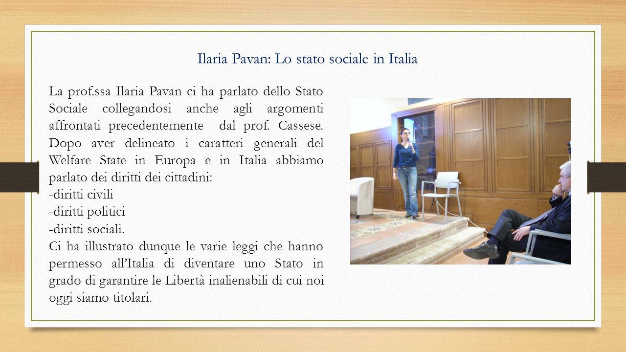 Ilaria Pavan: Lo stato sociale in Italia La prof.ssa Ilaria Pavan ci ha parlato dello Stato Sociale collegandosi anche agli argomenti affrontati prece