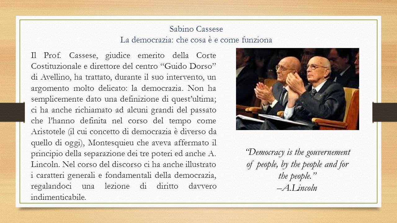"""Sabino Cassese La democrazia: che cosa è e come funziona Il Prof. Cassese, giudice emerito della Corte Costituzionale e direttore del centro """"Guido Do"""