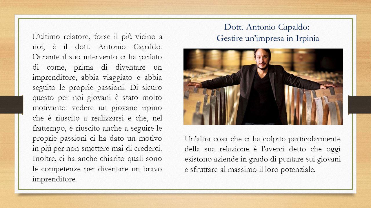 Dott. Antonio Capaldo: Gestire un'impresa in Irpinia L'ultimo relatore, forse il più vicino a noi, è il dott. Antonio Capaldo. Durante il suo interven