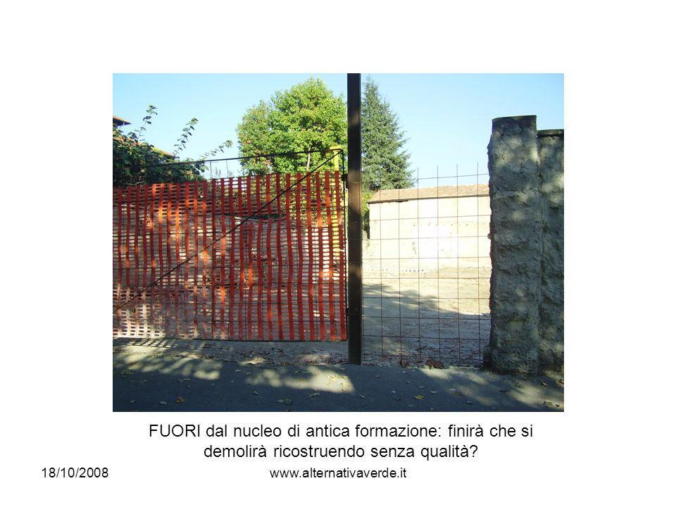 18/10/2008www.alternativaverde.it FUORI dal nucleo di antica formazione: finirà che si demolirà ricostruendo senza qualità?