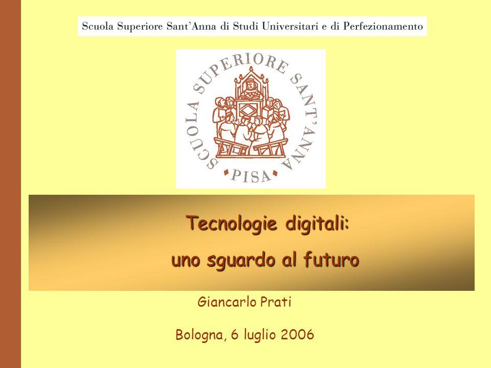 Tecnologie digitali: uno sguardo al futuro uno sguardo al futuro Giancarlo Prati Bologna, 6 luglio 2006