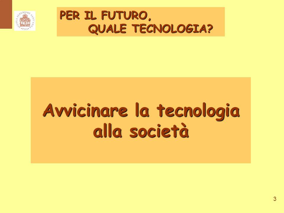 3 Avvicinare la tecnologia alla società PER IL FUTURO, QUALE TECNOLOGIA