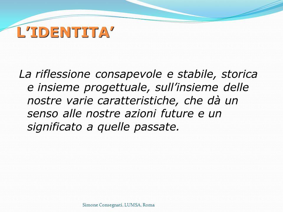 L'IDENTITA' La riflessione consapevole e stabile, storica e insieme progettuale, sull'insieme delle nostre varie caratteristiche, che dà un senso alle
