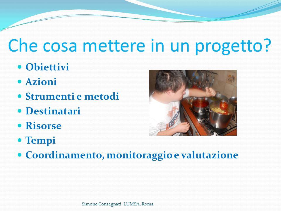 Simone Consegnati, LUMSA, Roma Che cosa mettere in un progetto.