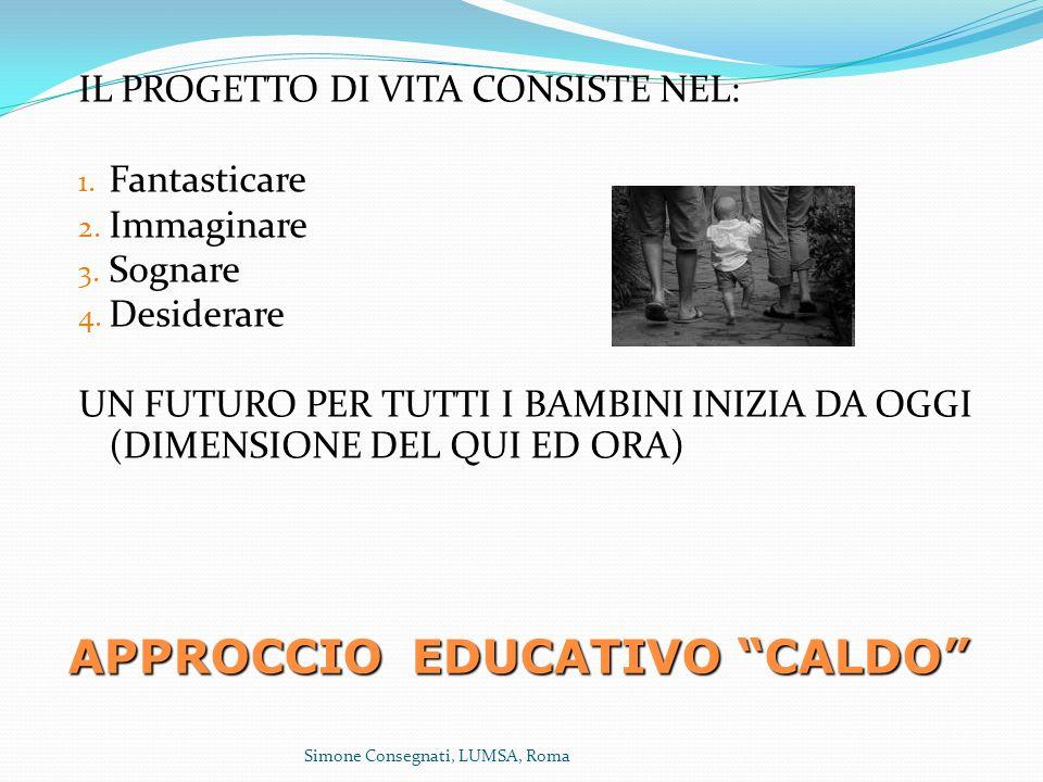 APPROCCIO EDUCATIVO CALDO IL PROGETTO DI VITA CONSISTE NEL: 1.
