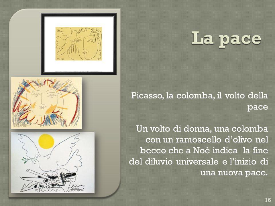 Picasso, la colomba, il volto della pace Un volto di donna, una colomba con un ramoscello d'olivo nel becco che a Noè indica la fine del diluvio universale e l'inizio di una nuova pace.