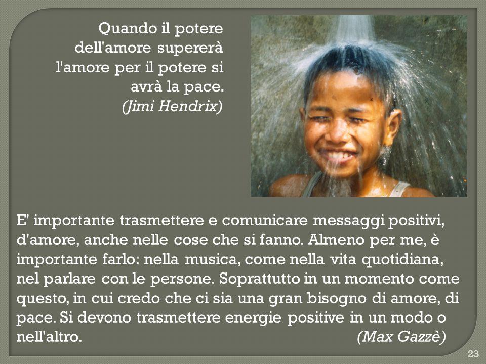 23 E importante trasmettere e comunicare messaggi positivi, d amore, anche nelle cose che si fanno.