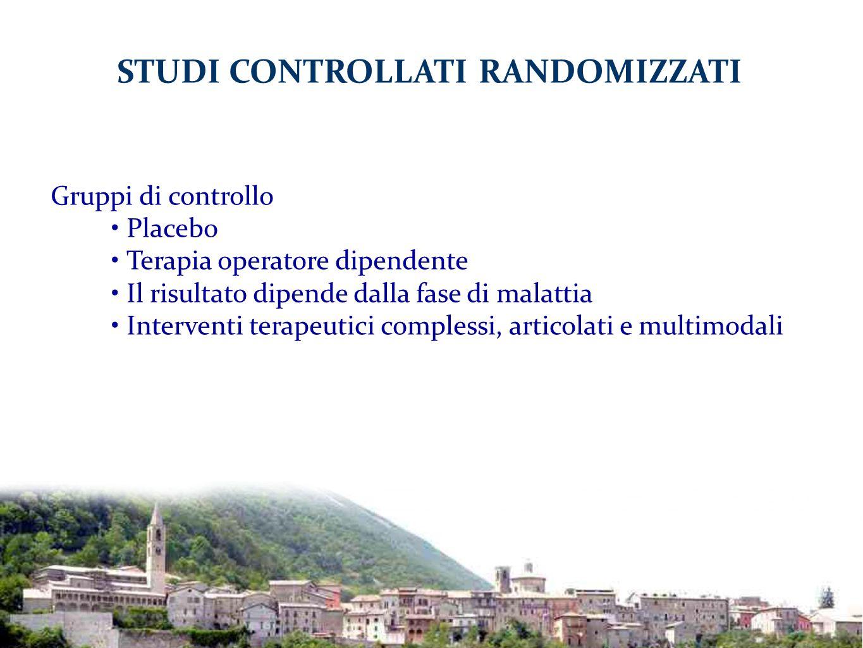 Gruppi di controllo Placebo Terapia operatore dipendente Il risultato dipende dalla fase di malattia Interventi terapeutici complessi, articolati e mu